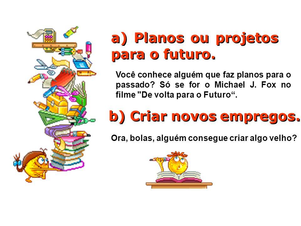 a) Planos ou projetos para o futuro.