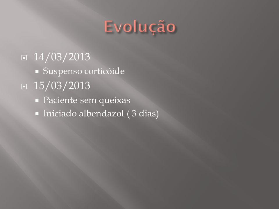 Evolução 14/03/2013 15/03/2013 Suspenso corticóide