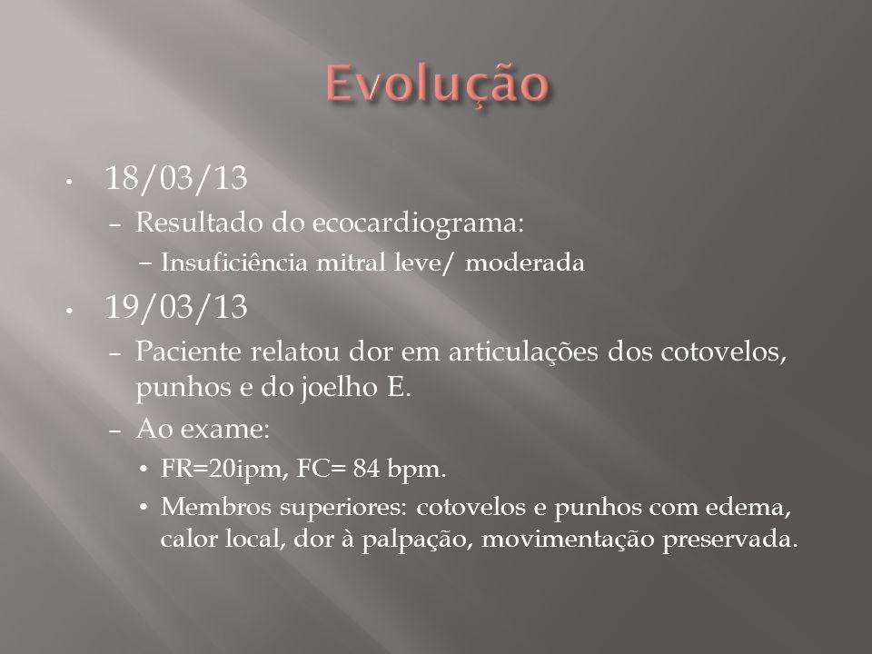 Evolução 18/03/13 19/03/13 Resultado do ecocardiograma: