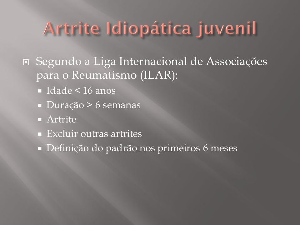 Segundo a Liga Internacional de Associações para o Reumatismo (ILAR):
