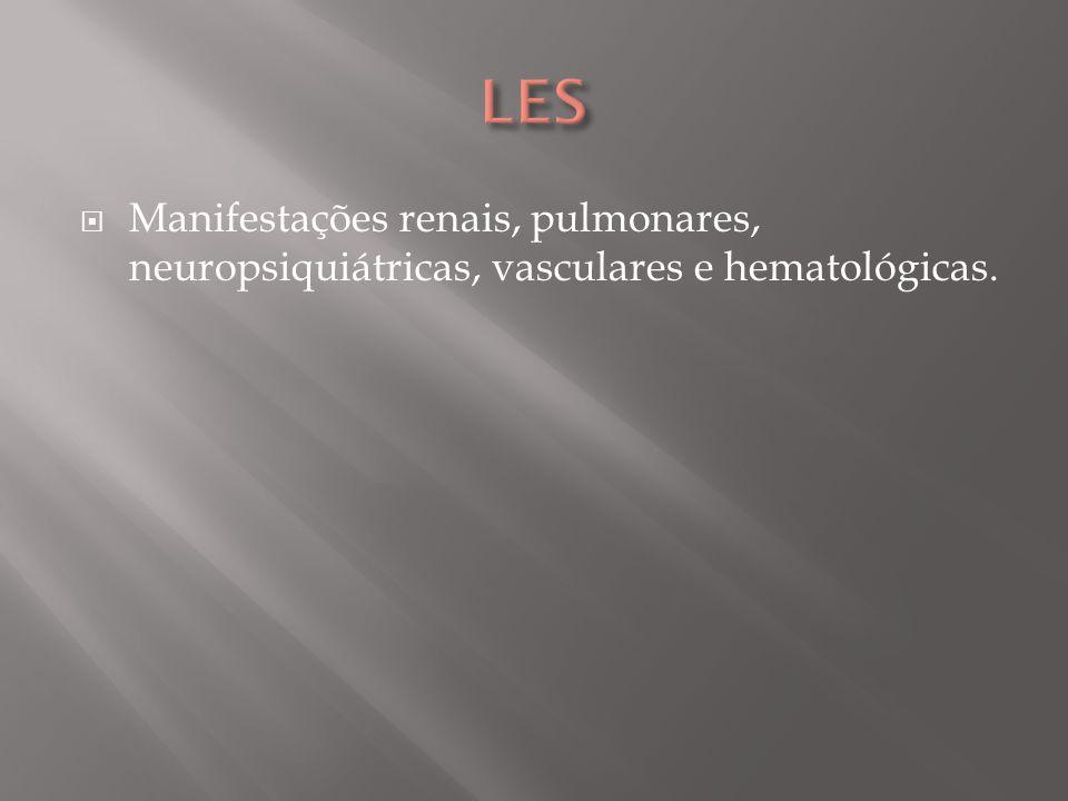 LES Manifestações renais, pulmonares, neuropsiquiátricas, vasculares e hematológicas.