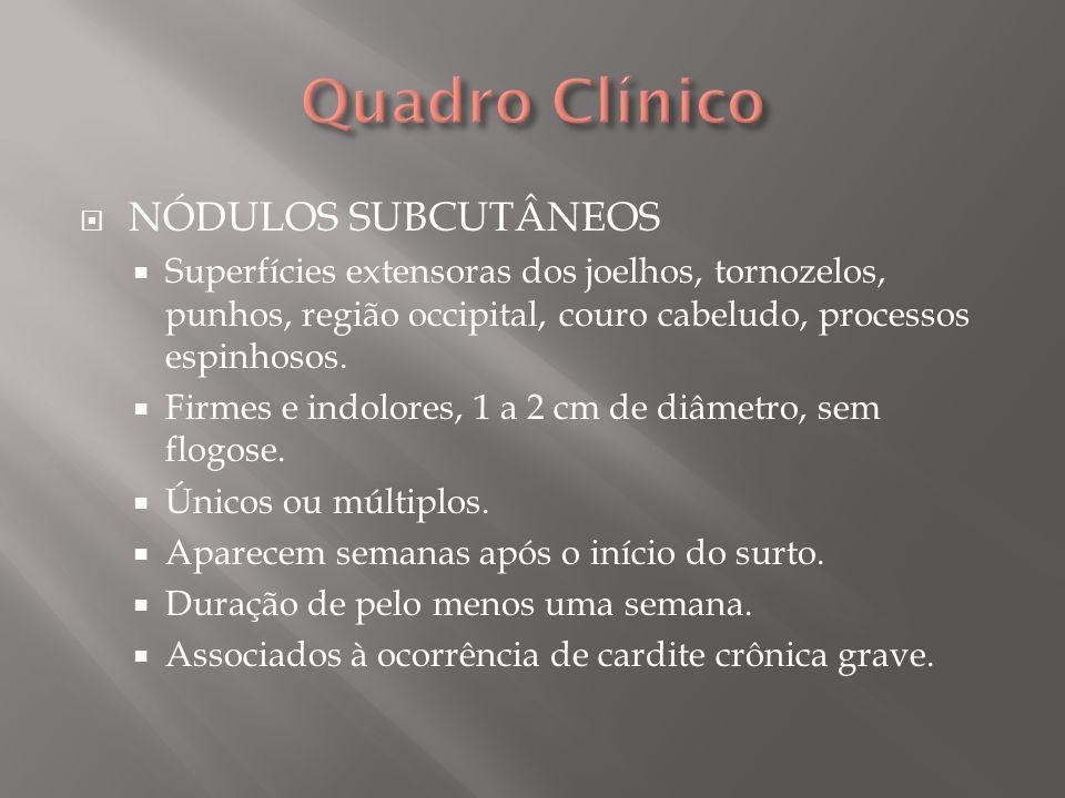 Quadro Clínico NÓDULOS SUBCUTÂNEOS