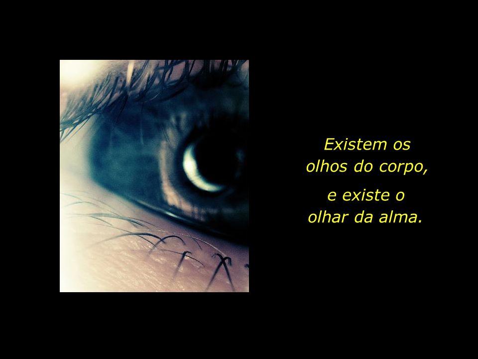 Existem os olhos do corpo,