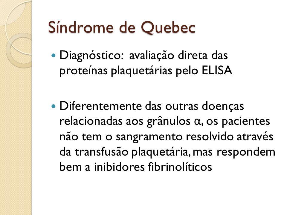 Síndrome de Quebec Diagnóstico: avaliação direta das proteínas plaquetárias pelo ELISA.