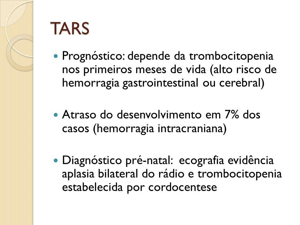 TARS Prognóstico: depende da trombocitopenia nos primeiros meses de vida (alto risco de hemorragia gastrointestinal ou cerebral)