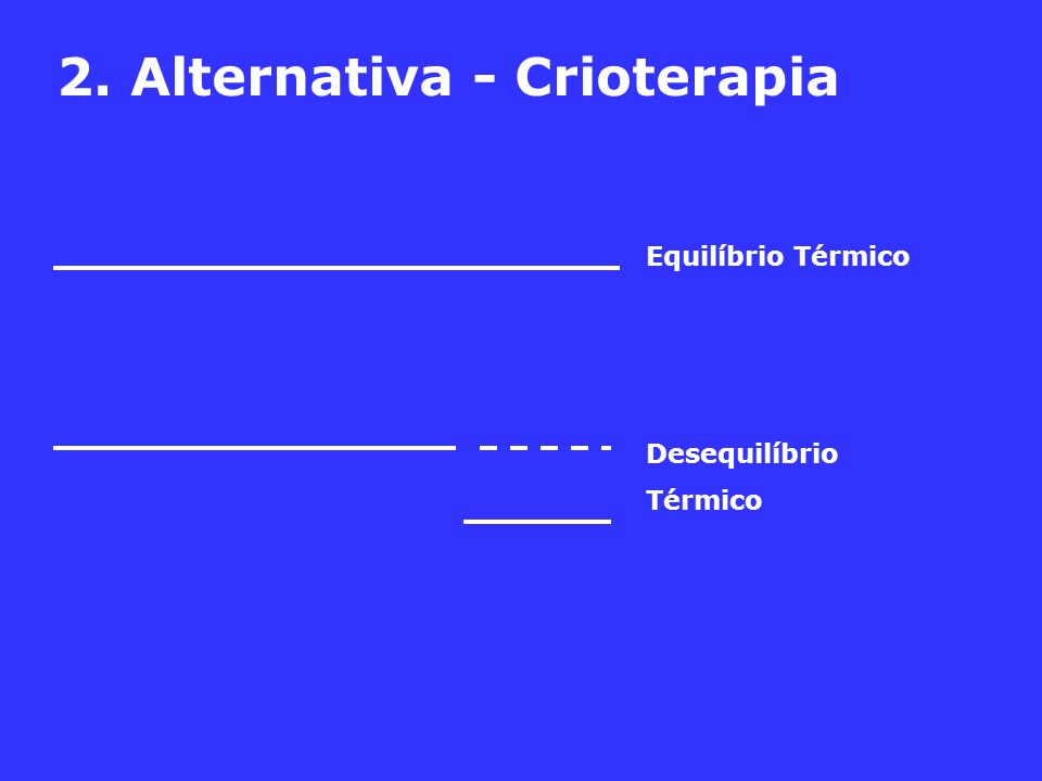 2. Alternativa - Crioterapia