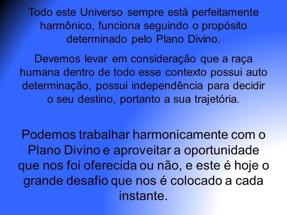Todo este Universo sempre está perfeitamente harmônico, funciona seguindo o propósito determinado pelo Plano Divino.