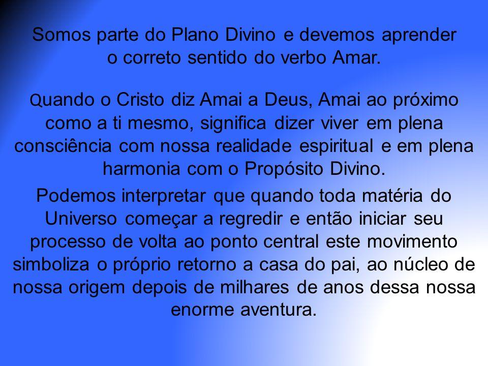 Somos parte do Plano Divino e devemos aprender o correto sentido do verbo Amar.