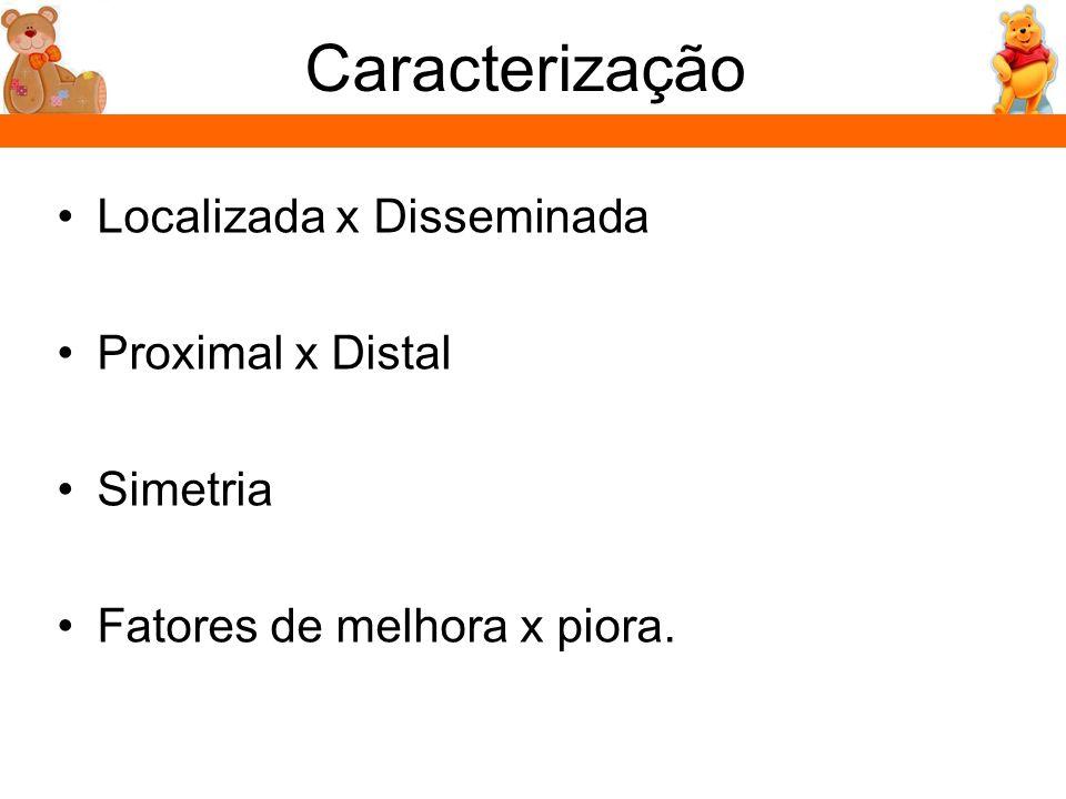 Caracterização Localizada x Disseminada Proximal x Distal Simetria