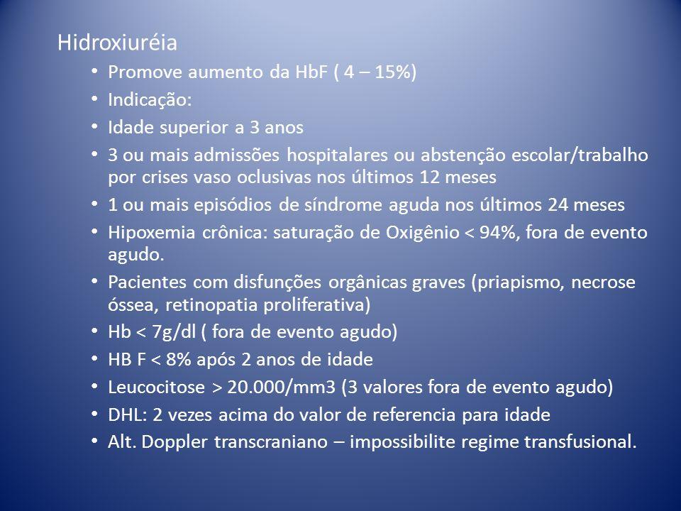 Hidroxiuréia Promove aumento da HbF ( 4 – 15%) Indicação: