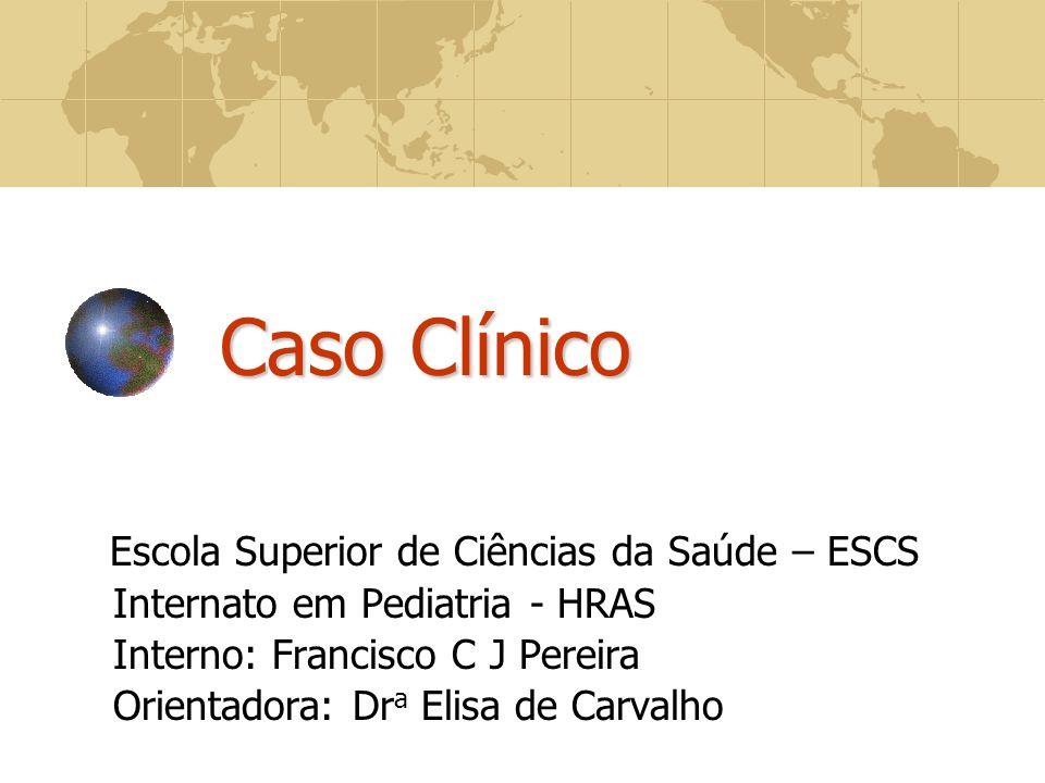 Caso Clínico Escola Superior de Ciências da Saúde – ESCS