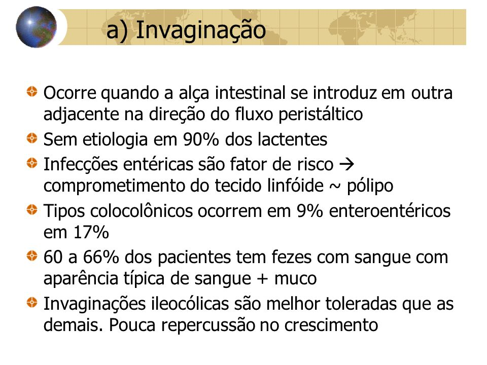 a) Invaginação Ocorre quando a alça intestinal se introduz em outra adjacente na direção do fluxo peristáltico.