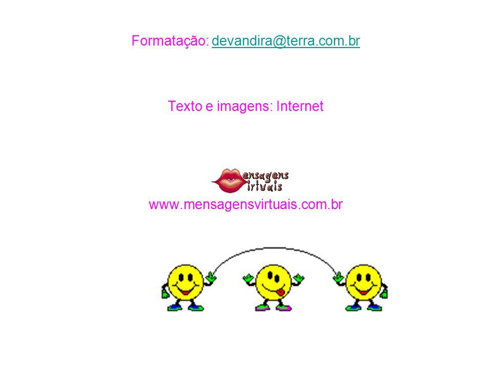 Formatação: devandira@terra. com. br Texto e imagens: Internet www