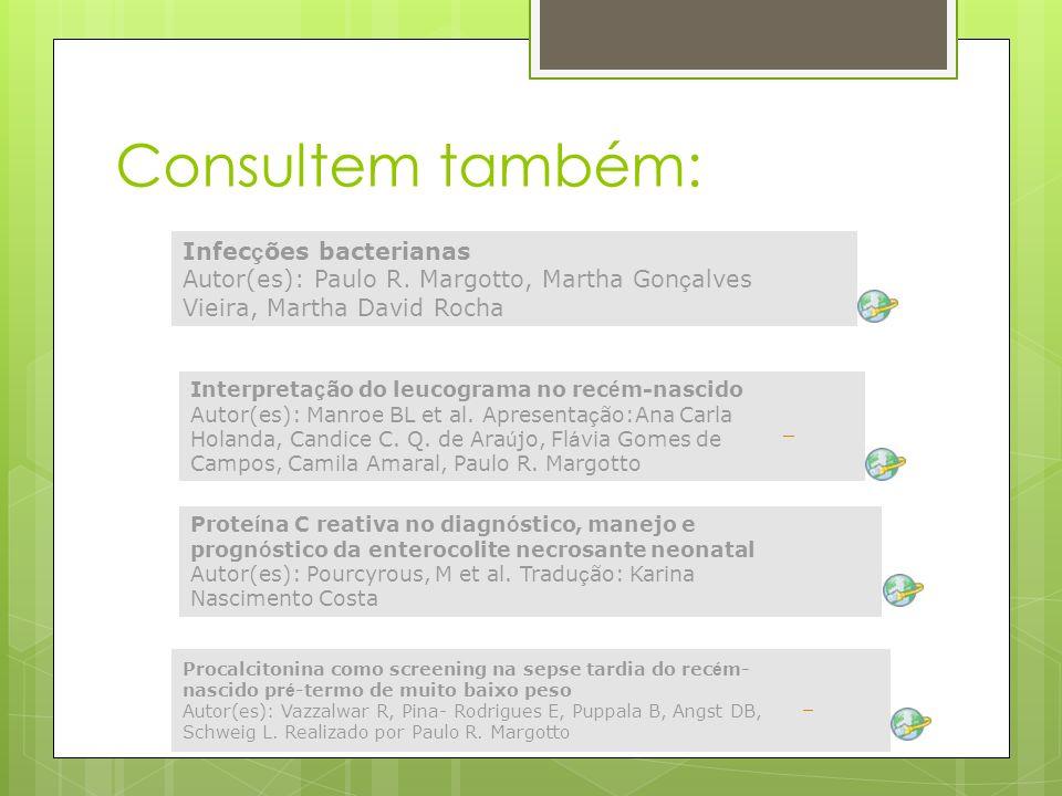 Consultem também: Infecções bacterianas Autor(es): Paulo R. Margotto, Martha Gonçalves Vieira, Martha David Rocha.
