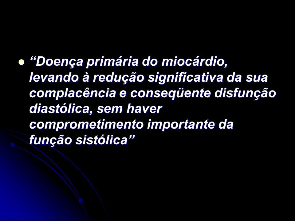 Doença primária do miocárdio, levando à redução significativa da sua complacência e conseqüente disfunção diastólica, sem haver comprometimento importante da função sistólica