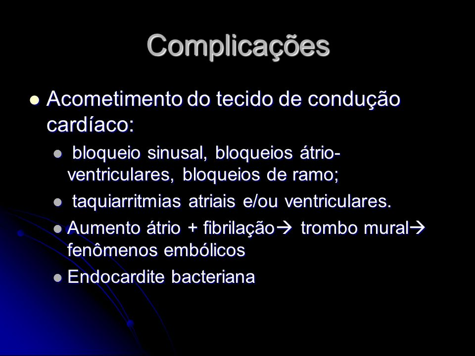 Complicações Acometimento do tecido de condução cardíaco: