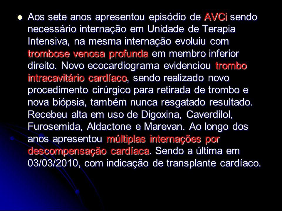 Aos sete anos apresentou episódio de AVCi sendo necessário internação em Unidade de Terapia Intensiva, na mesma internação evoluiu com trombose venosa profunda em membro inferior direito.
