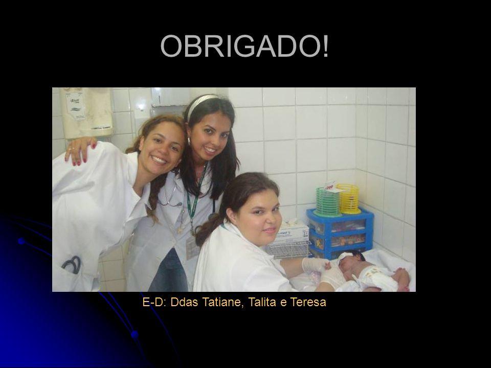 OBRIGADO! E-D: Ddas Tatiane, Talita e Teresa