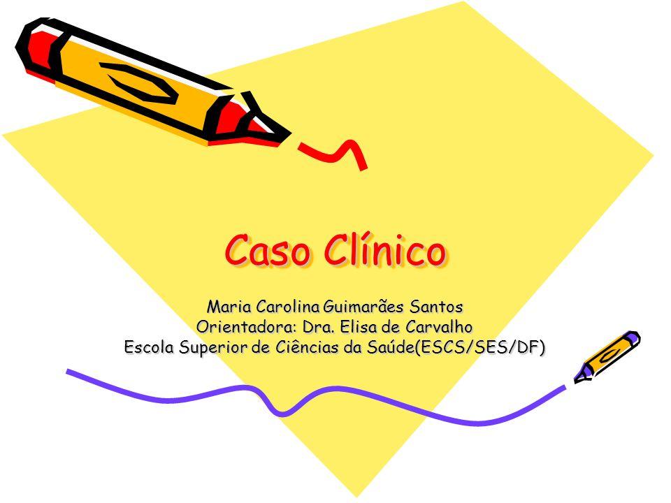 Caso Clínico Maria Carolina Guimarães Santos