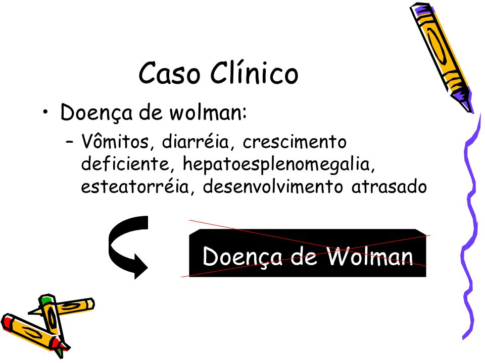 Caso Clínico Doença de Wolman Doença de wolman: