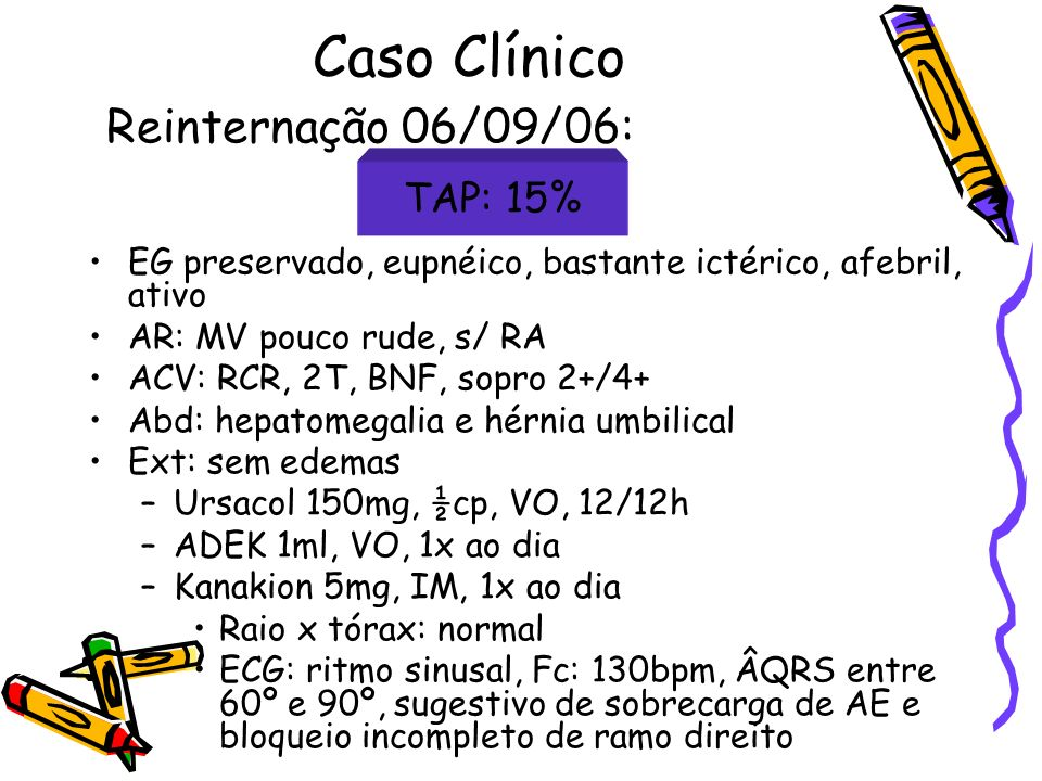 Caso Clínico Reinternação 06/09/06: EG preservado, eupnéico, bastante ictérico, afebril, ativo. AR: MV pouco rude, s/ RA.