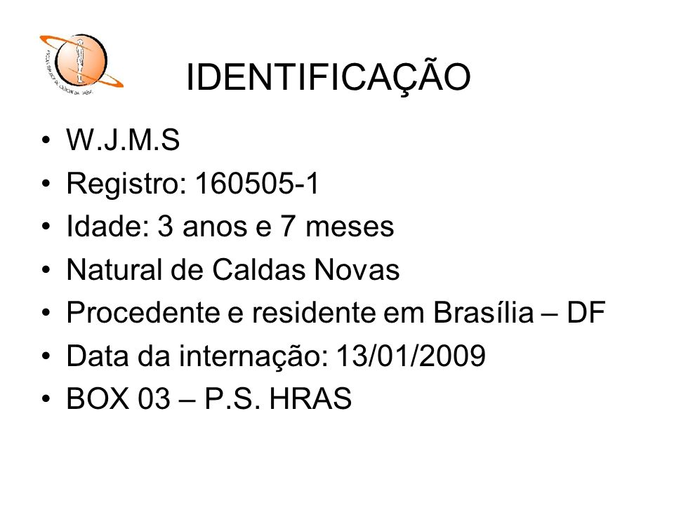 IDENTIFICAÇÃO W.J.M.S Registro: 160505-1 Idade: 3 anos e 7 meses