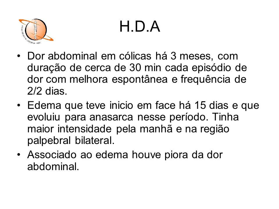 H.D.A Dor abdominal em cólicas há 3 meses, com duração de cerca de 30 min cada episódio de dor com melhora espontânea e frequência de 2/2 dias.