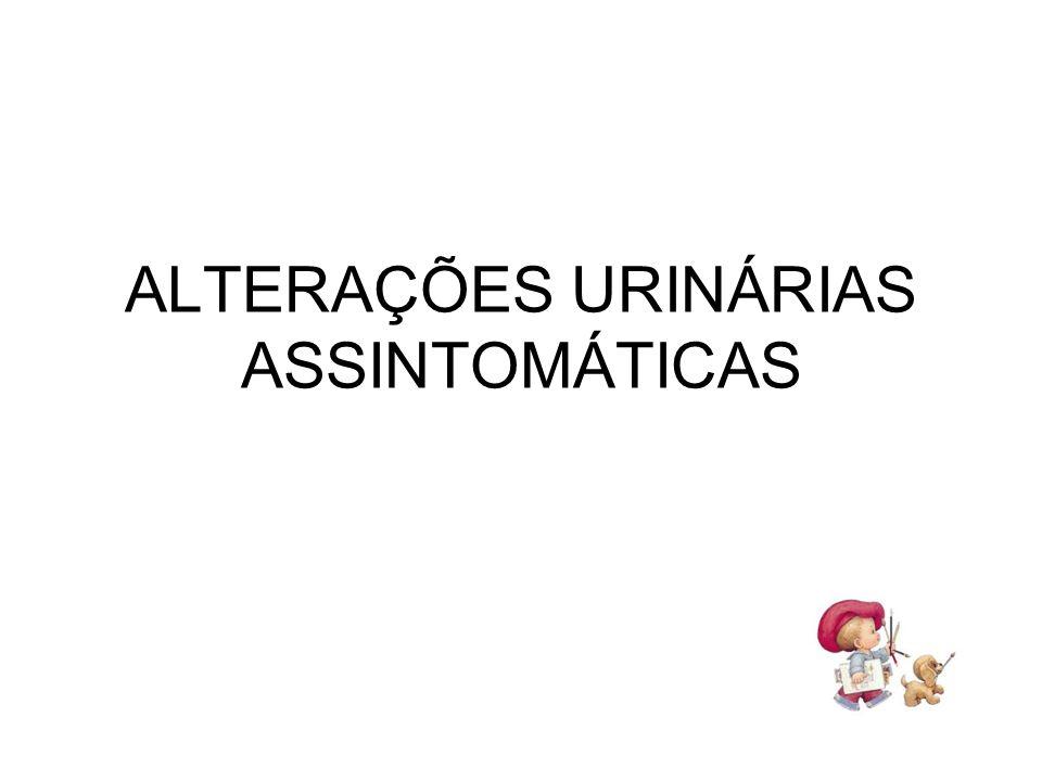 ALTERAÇÕES URINÁRIAS ASSINTOMÁTICAS