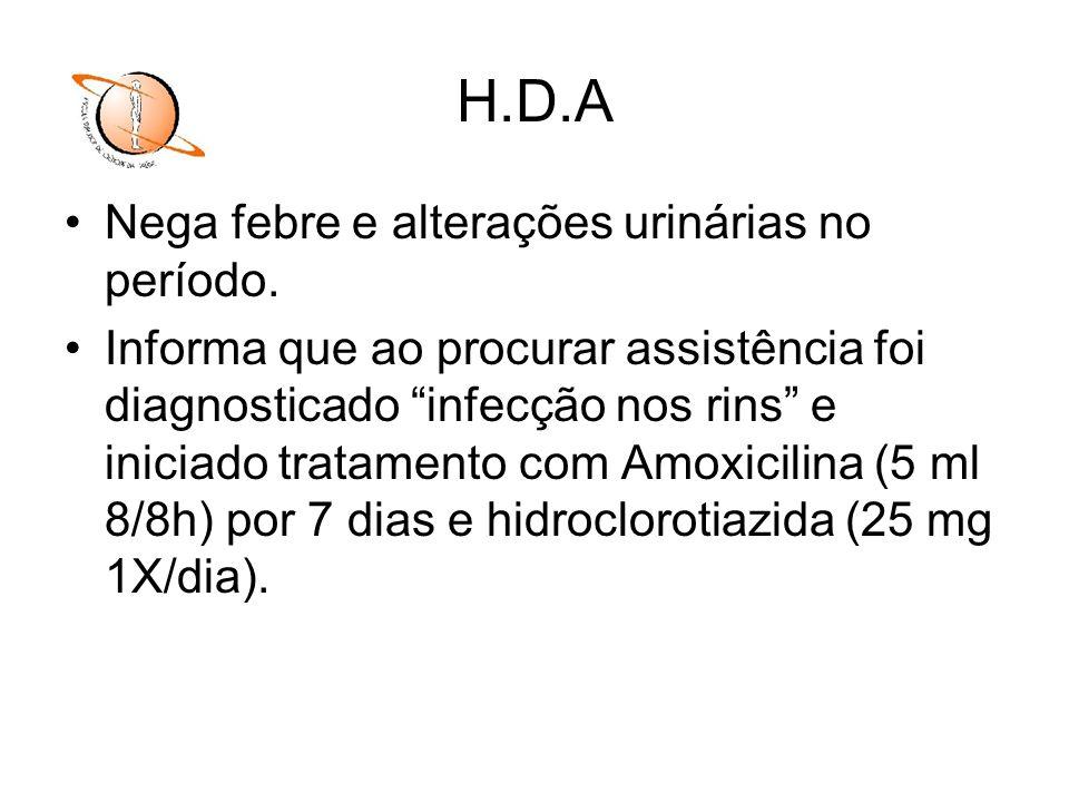 H.D.A Nega febre e alterações urinárias no período.