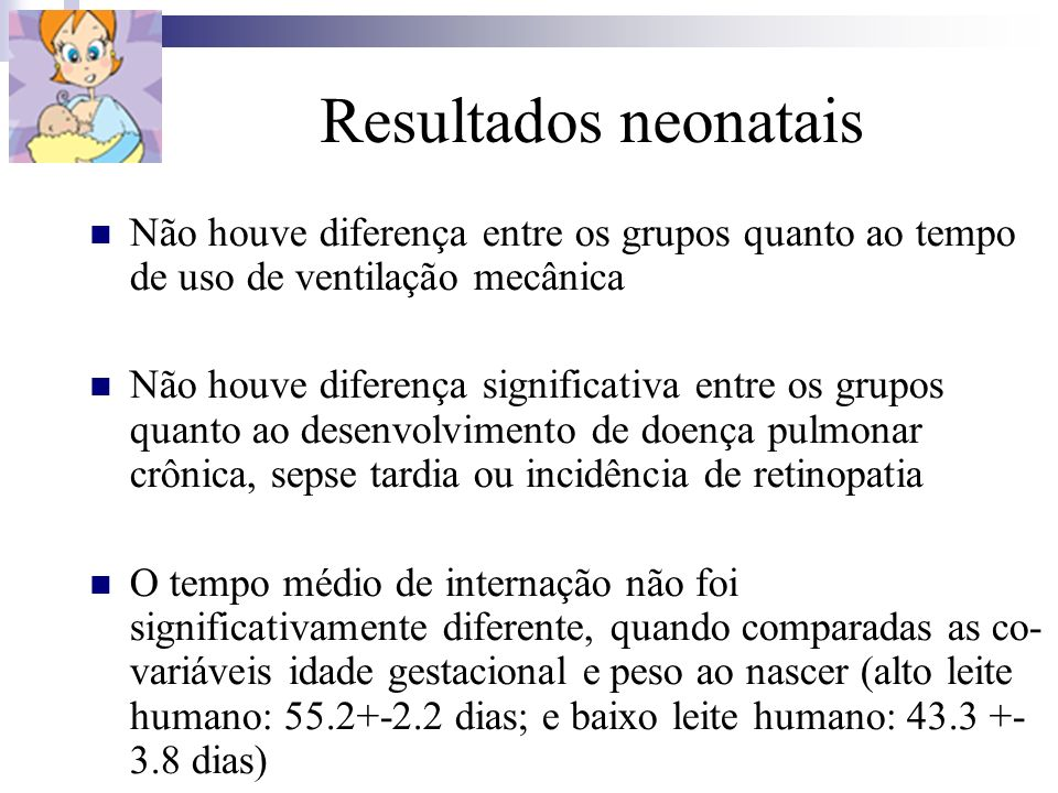 Resultados neonatais Não houve diferença entre os grupos quanto ao tempo de uso de ventilação mecânica.