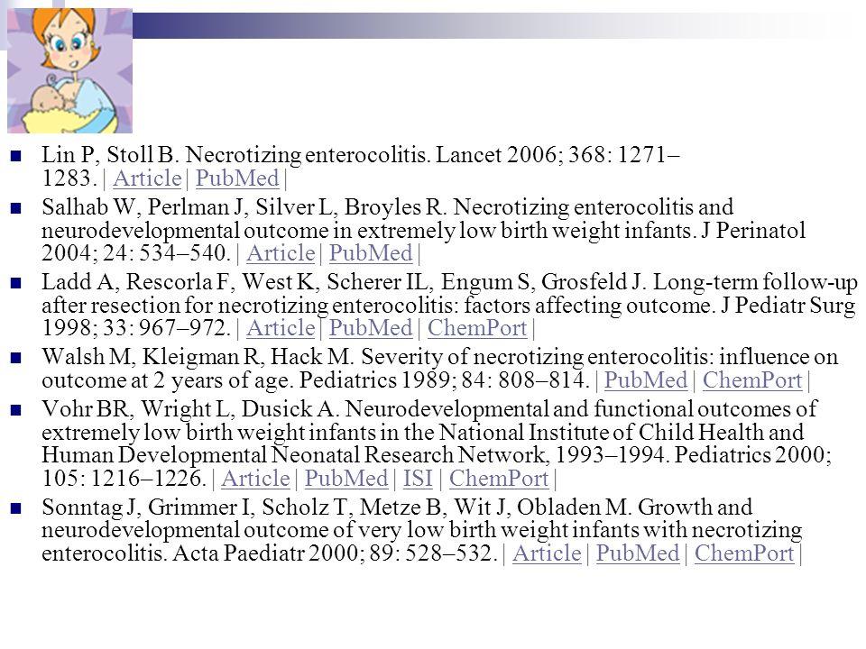 Lin P, Stoll B. Necrotizing enterocolitis. Lancet 2006; 368: 1271–1283