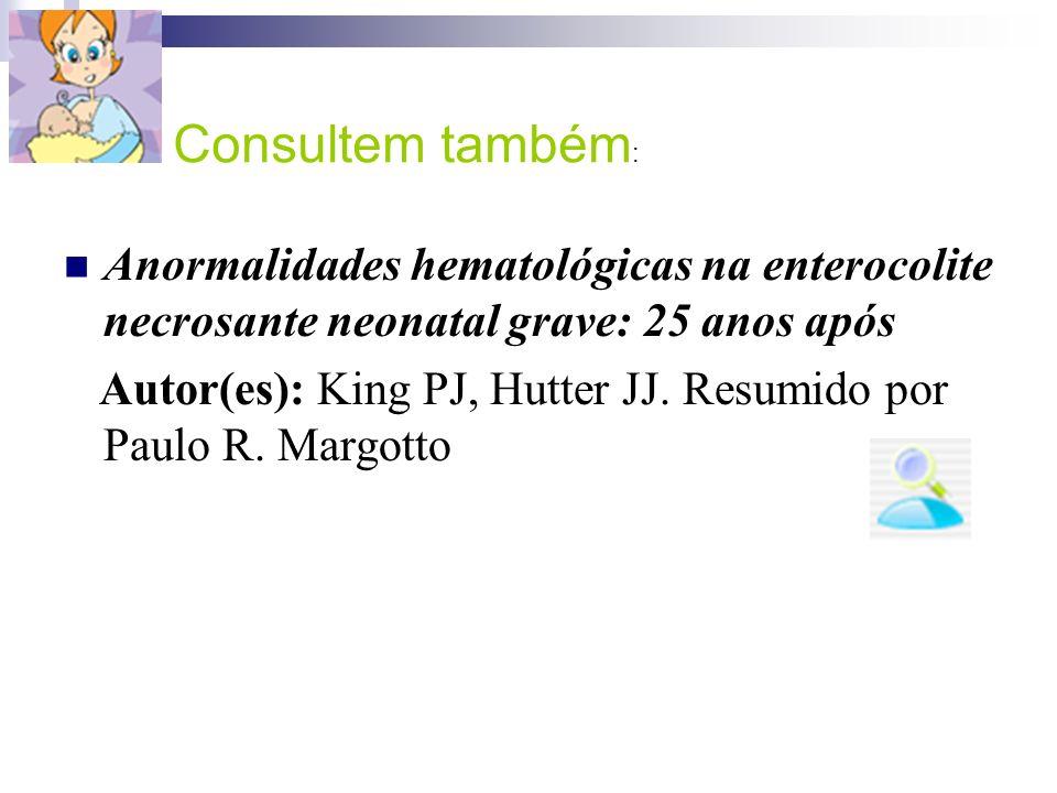 Consultem também:Anormalidades hematológicas na enterocolite necrosante neonatal grave: 25 anos após.