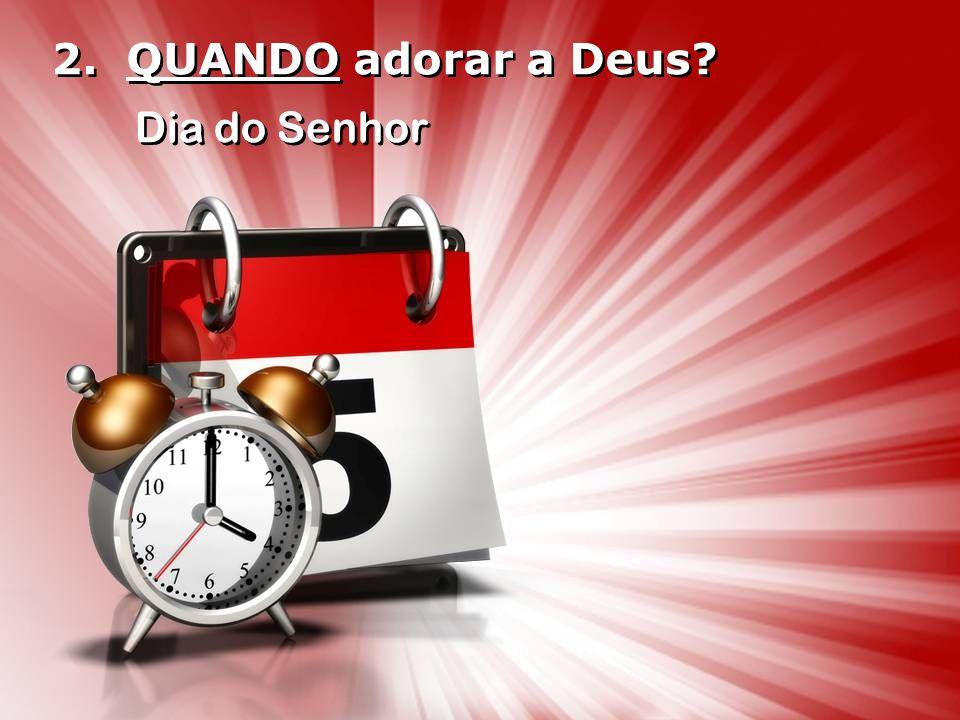 2. QUANDO adorar a Deus Dia do Senhor