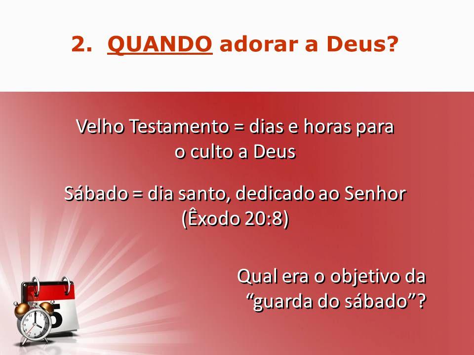 Velho Testamento = dias e horas para o culto a Deus