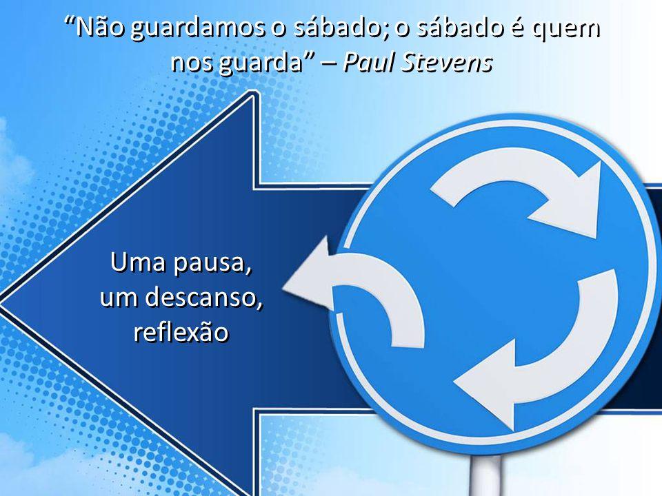 Não guardamos o sábado; o sábado é quem nos guarda – Paul Stevens