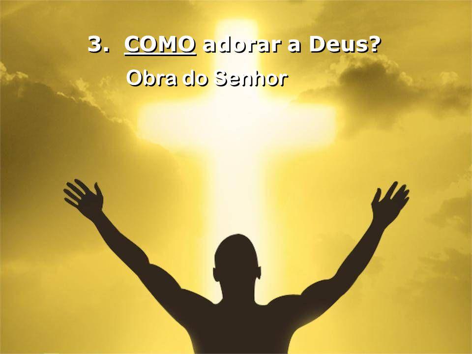 3. COMO adorar a Deus Obra do Senhor