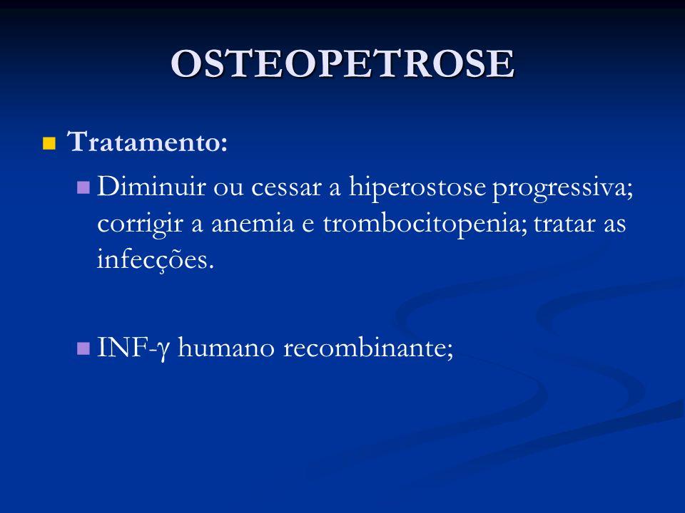 OSTEOPETROSE Tratamento: