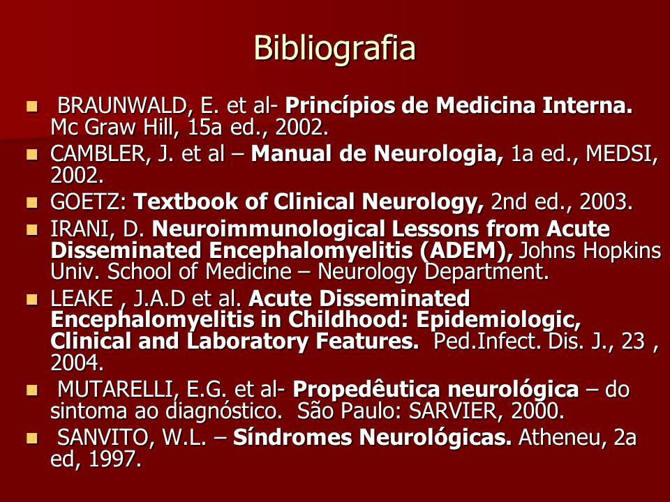 Bibliografia BRAUNWALD, E. et al- Princípios de Medicina Interna. Mc Graw Hill, 15a ed., 2002.