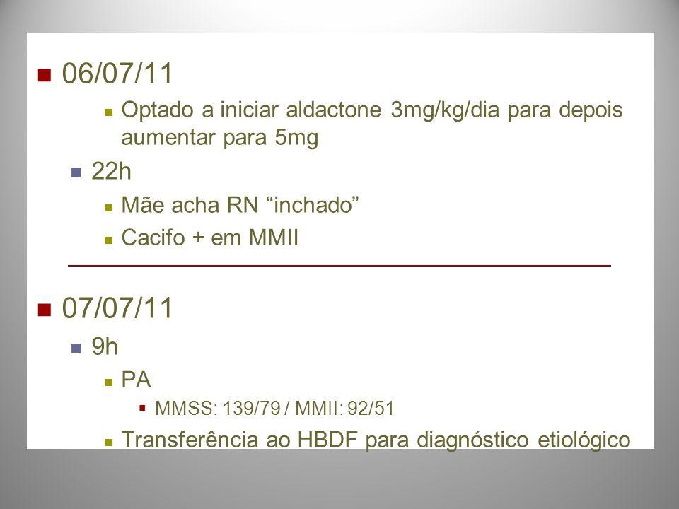 06/07/11 Optado a iniciar aldactone 3mg/kg/dia para depois aumentar para 5mg. 22h. Mãe acha RN inchado