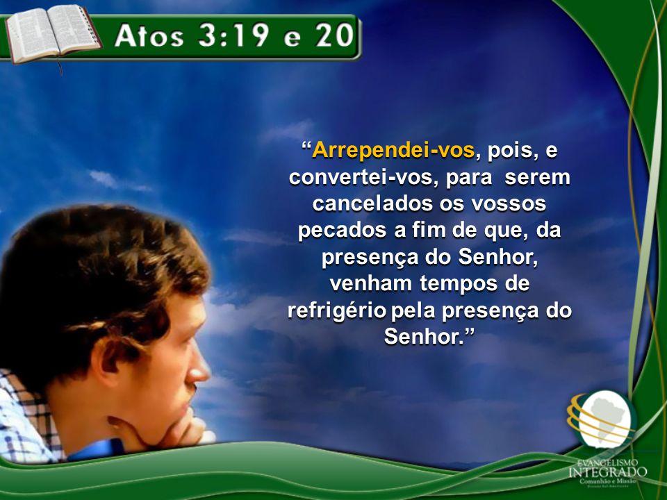 Arrependei-vos, pois, e convertei-vos, para serem cancelados os vossos pecados a fim de que, da presença do Senhor, venham tempos de refrigério pela presença do Senhor.