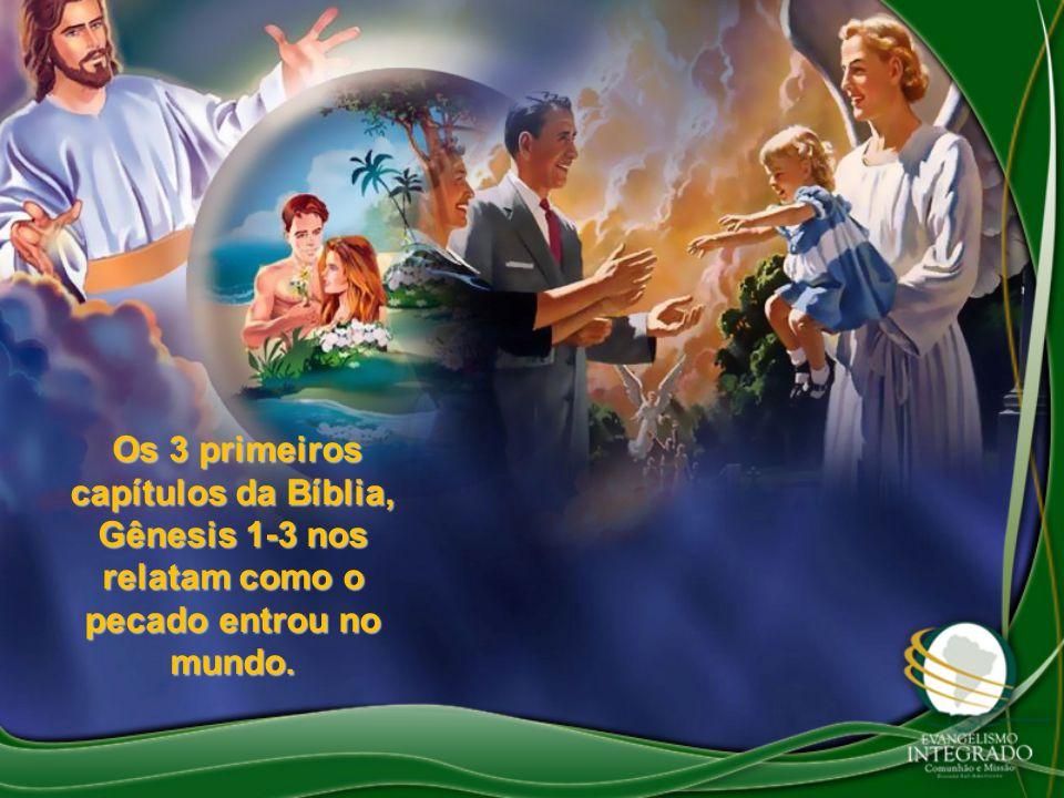 Os 3 primeiros capítulos da Bíblia, Gênesis 1-3 nos relatam como o pecado entrou no mundo.