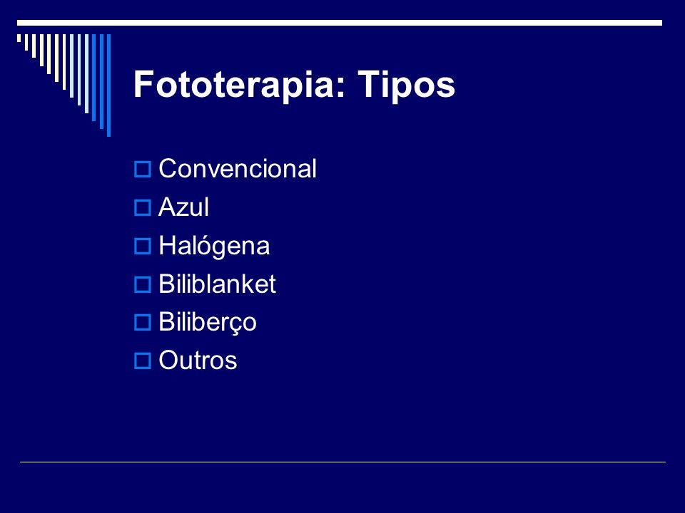 Fototerapia: Tipos Convencional Azul Halógena Biliblanket Biliberço