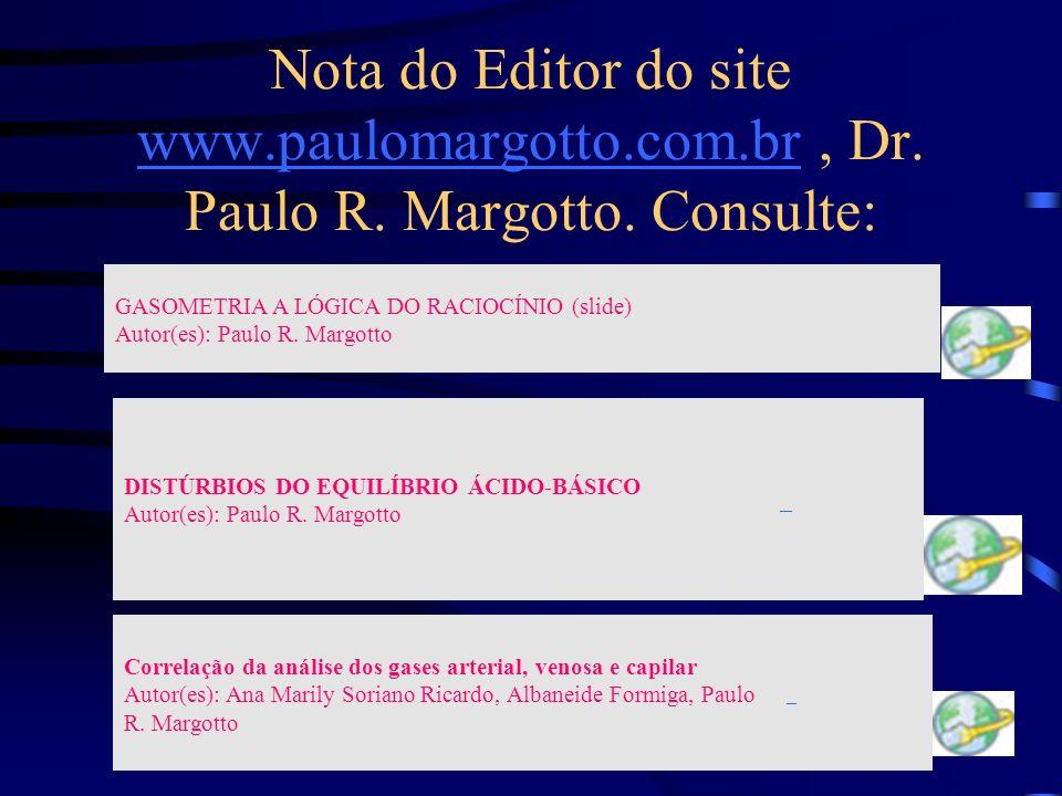 Nota do Editor do site www. paulomargotto. com. br , Dr. Paulo R