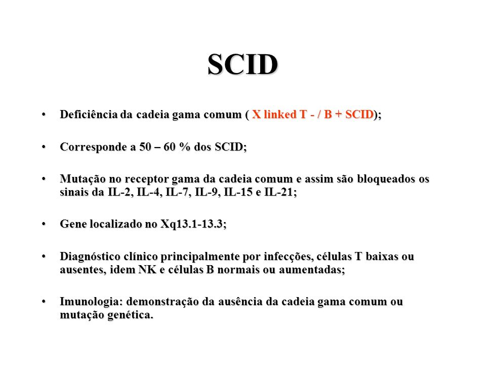 SCID Deficiência da cadeia gama comum ( X linked T - / B + SCID);