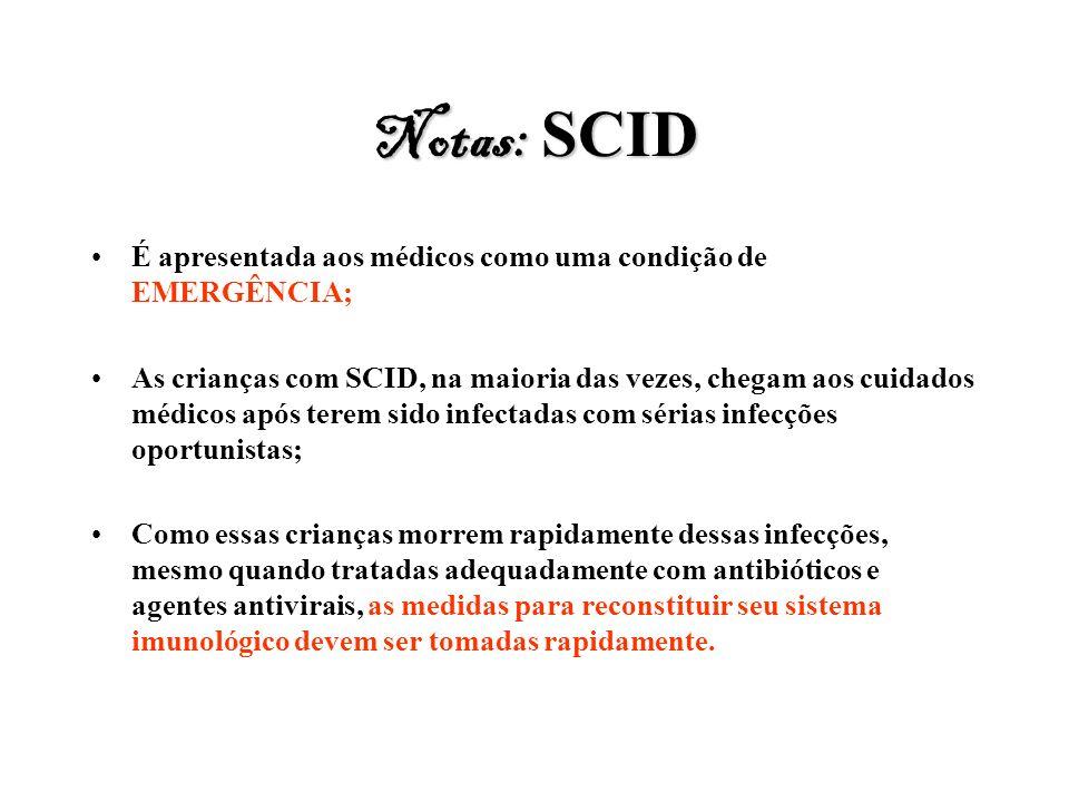 Notas: SCID É apresentada aos médicos como uma condição de EMERGÊNCIA;