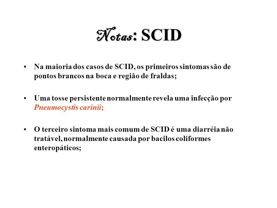Notas: SCID Na maioria dos casos de SCID, os primeiros sintomas são de pontos brancos na boca e região de fraldas;
