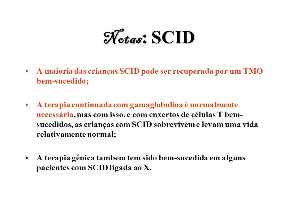 Notas: SCID A maioria das crianças SCID pode ser recuperada por um TMO bem-sucedido;