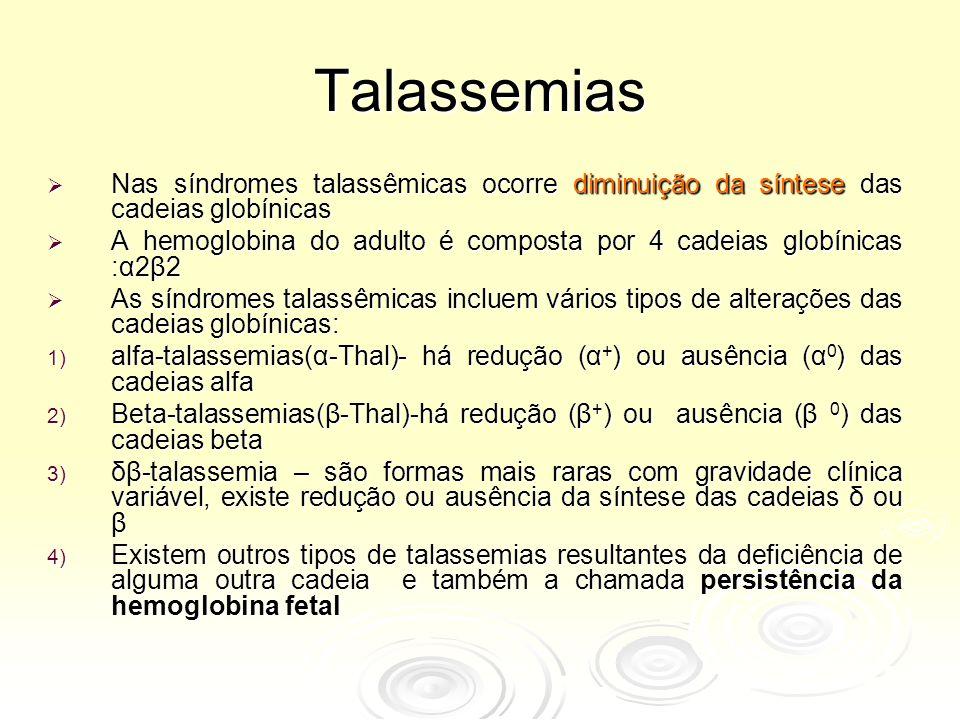 Talassemias Nas síndromes talassêmicas ocorre diminuição da síntese das cadeias globínicas.