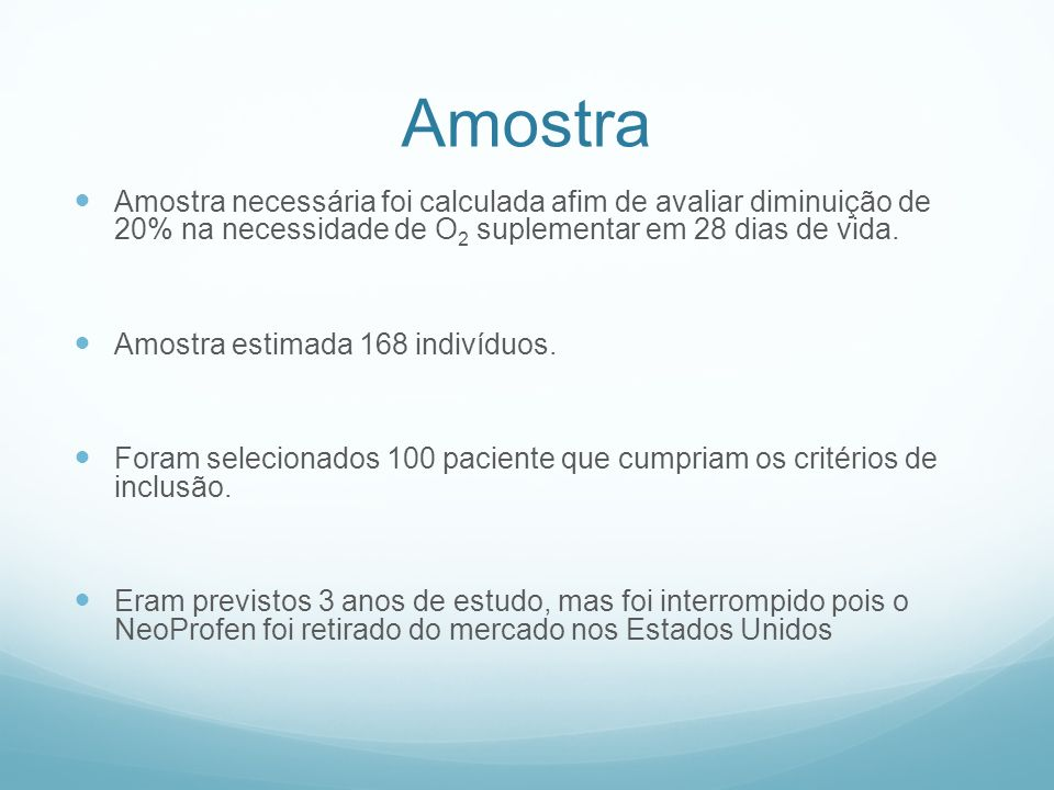 AmostraAmostra necessária foi calculada afim de avaliar diminuição de 20% na necessidade de O2 suplementar em 28 dias de vida.
