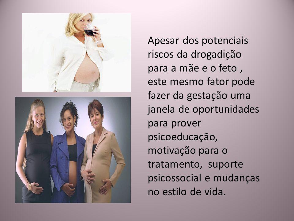 Apesar dos potenciais riscos da drogadição para a mãe e o feto , este mesmo fator pode fazer da gestação uma janela de oportunidades para prover psicoeducação, motivação para o tratamento, suporte psicossocial e mudanças no estilo de vida.